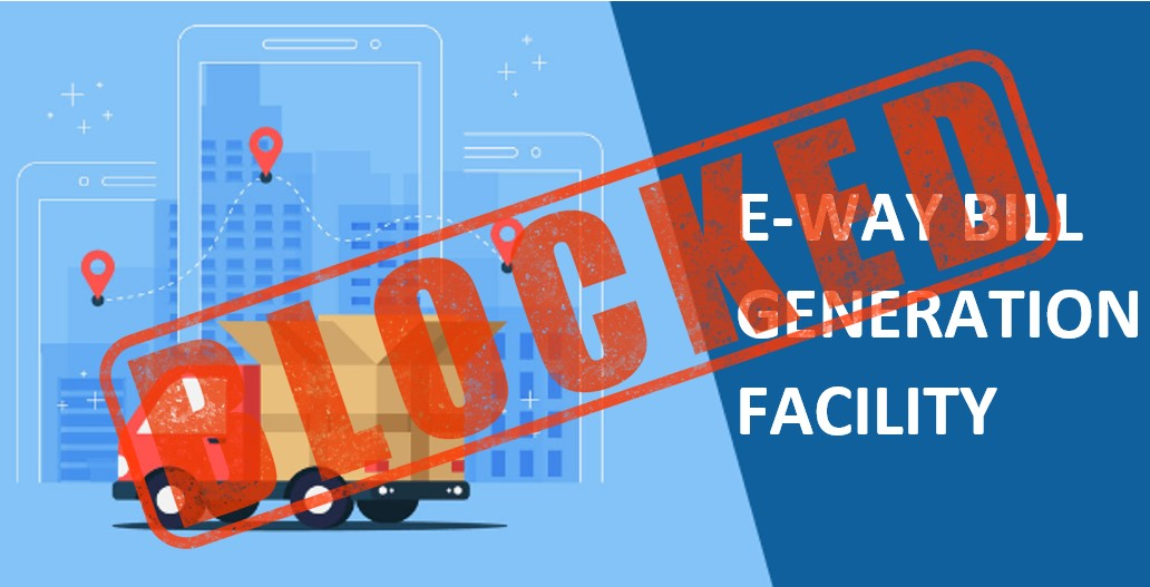 E-way bill generation facility to be blocked for non-filers of GST returns